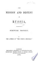 The Mission and Destiny of Russia  as Delineated in Scripture Prophecy  By the Author of    The Coming Struggle     D  Pae