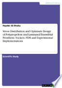 Stress Distribution And Optimum Design Of Polypropylene And Laminated Transtibial Prosthetic Sockets Fem And Experimental Implementations Book PDF