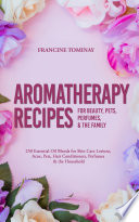 Aromatherapy Recipes for Beauty  Pets  Perfumes and the Family