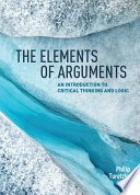 The Elements of Arguments  An Introduction to Critical Thinking and Logic