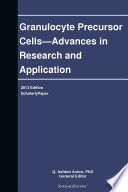 Granulocyte Precursor Cells   Advances in Research and Application  2013 Edition