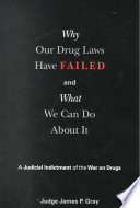 """""""Why Our Drug Laws Have Failed: A Judicial Indictment Of War On Drugs"""" by James Gray"""