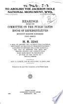 To Abolish the Jackson Hole National Monument  Wyo