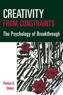 """""""Creativity from Constraints: The Psychology of Breakthrough"""" by Patricia D. Stokes, PhD"""