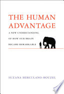 """The Human Advantage: A New Understanding of How Our Brain Became Remarkable"" by Suzana Herculano-Houzel"