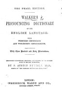 Walker s Pronouncing Dictionary of the English Language  With Webster s Definitions and Worcester s Improvements     Thoroughly Remodelled  Enlarged  and Adapted     by P  Austin Nuttall
