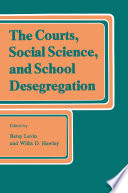 The Courts  Social Science  and School Desegregation