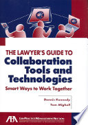 The Lawyer's Guide to Collaboration Tools and Technologies  : Smart Ways to Work Together