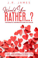 Pdf Would You Rather...? The Romantic Conversation Game for Couples Telecharger
