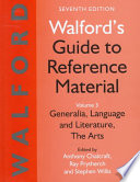 Walford's Guide to Reference Material: Generalia, language and literature, the arts