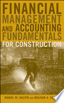 """""""Financial Management and Accounting Fundamentals for Construction"""" by Daniel W. Halpin, Bolivar A. Senior"""