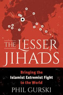 The lesser Jihads: bringing the Islamist extremist fight to the world