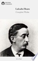 """Delphi Complete Works of Lafcadio Hearn (Illustrated)"" by Lafcadio Hearn"