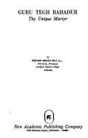 Guru Tegh Bahadur  the Unique Martyr