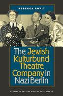 The Jewish Kulturbund Theatre Company in Nazi Berlin