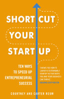 Shortcut Your Startup  Ten Ways to Speed Up Entrepreneurial Success