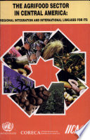 The agrifood sector in Central America: Regional integration and international linkages for its