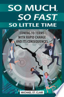 So Much  So Fast  So Little Time  Coming to Terms with Rapid Change and Its Consequences