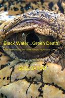 Black Water...Green Death!