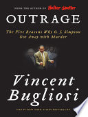 Outrage  The Five Reasons Why O  J  Simpson Got Away with Murder