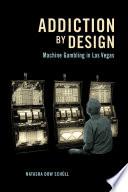 """Addiction by Design: Machine Gambling in Las Vegas"" by Natasha Dow Schüll"
