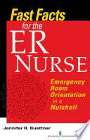 """Fast Facts for the ER Nurse: Emergency Room Orientation in a Nutshell"" by Jennifer R. Buettner, RN, CEN"