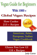 Vegan Guide for Beginners  With 1000   Global Vegan Recipes