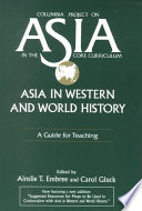 """""""Asia in Western and World History: A Guide for Teaching"""" by Ainslie Thomas Embree, Carol Gluck, George Sansom Professor of History Carol Gluck, Project on Asia in the Core Curriculum of Schools and Colleges (Columbia University)"""