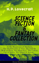 SCIENCE FICTION & FANTASY COLLECTION: At the Mountains of Madness, The Shadow Out of Time, Beyond the Wall of Sleep, The Silver Key, The Colour Out of Space, The Quest of Iranonäó_