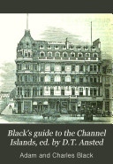 Black's guide to the Channel Islands, ed. by D.T. Ansted