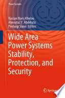 Wide Area Power Systems Stability, Protection, and Security