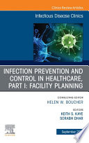 Infection Prevention and Control in Healthcare  Part I  Facility Planning  An Issue of Infectious Disease Clinics of North America  E Book