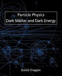 Particle Physics  Dark Matter and Dark Energy