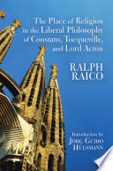 The Place Of Religion In The Liberal Philosophy Of Constant Tocqueville And Lord Acton