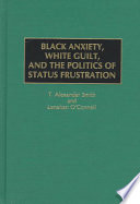 Black Anxiety, White Guilt, and the Politics of Status Frustration