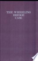 The Wheeling Bridge Case
