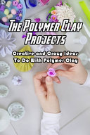The Polymer Clay Projects