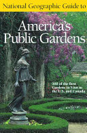 National Geographic Guide to America s Public Gardens
