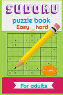 Sudoku Puzzle Book Easy   Hard for Adults Volume 1