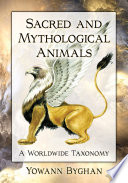 """Sacred and Mythological Animals: A Worldwide Taxonomy"" by Yowann Byghan"