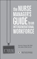 The Nurse Manager s Guide to an Intergenerational Workforce