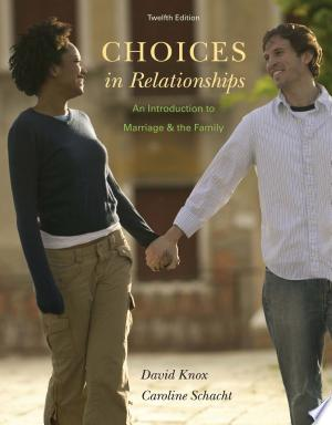 Choices+in+Relationships%3A+An+Introduction+to+Marriage+and+the+FamilyThe Twelfth Edition of Knox and Schacht's CHOICES IN RELATIONSHIPS helps students see how positive outcomes in personal relationships depend on making intelligent choices. The authors encourage students to explore the tradeoffs involved with choices, show how to view situations in a positive light, and demonstrate that not making a choice is really a choice after all. Through current data, an engaging writing style, interactive pedagogy such as self-assessments, and an emphasis on social policy issues within the context of each chapter, this theme-based marriage and family text encourages lively classroom discussion and demonstrates how research and theory apply to students' lives. As a result, students learn to approach every intimate relationship with the new freedom and new responsibility that accompany their choices. This streamlined twelfth edition also includes new discussions of the future of marriage and the family, and features an abundance of new research. Important Notice: Media content referenced within the product description or the product text may not be available in the ebook version.