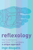 Reflexology: The 5 Elements and their 12 Meridians: A Unique Approach [Pdf/ePub] eBook