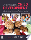 """""""A Therapist's Guide to Child Development: The Extraordinarily Normal Years"""" by Dee C. Ray"""