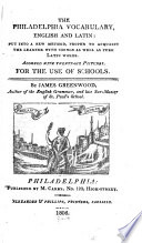 The Philadelphia Vocabulary, English and Latin, Put Into a New Method, Proper to Acquaint the Learner with Things as Well as Pure Latin Words : for the Use of Schools by James Greenwood PDF