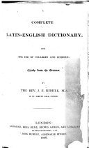 A Complete Latin English Dictionary for the Use of Colleges and Schools