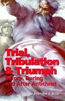Trial, Tribulation & Triumph