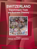 Switzerland Export Import Trade and Business Directory Volume 1 Strategic Information and Contacts