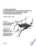 A Bibliography Of Cooperative Extension Service Literature On Wildlife Fish And Forest Resources