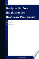 Bradycardia  New Insights for the Healthcare Professional  2011 Edition